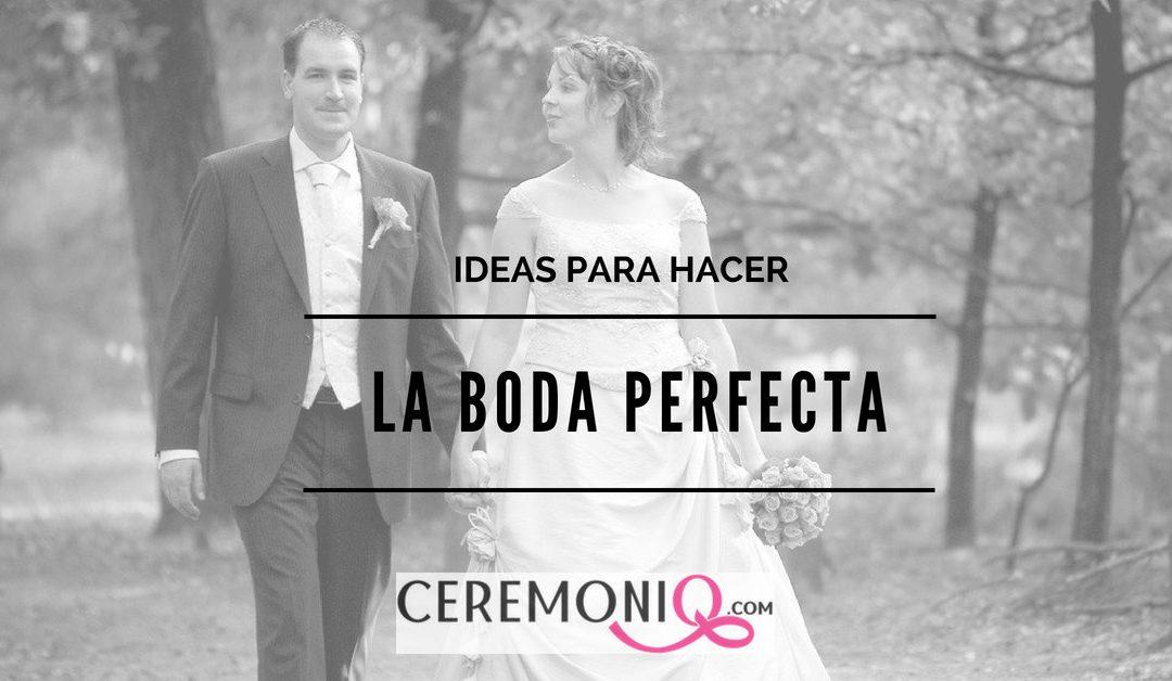 Ideas para hacer la boda perfecta